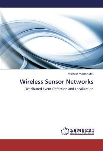 Wireless Sensor Networks: Distributed Event Detection and Localization by LAP LAMBERT Academic Publishing