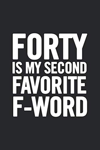Forty Is My Second Favorite F-Word: Blank Lined Notebook. Funny and cute gag gift for 40th Birthday for men, women, daughter, son, girlfriend, boyfriend, best friend, wife, husband, co-worker