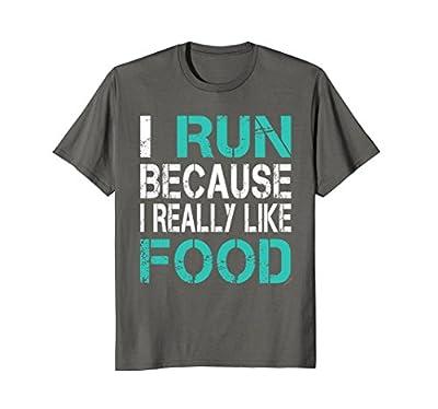 I Run Because I Really Like Food Funny Running Shirt