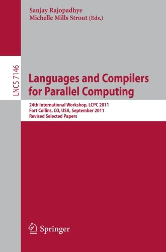 Languages and Compilers for Parallel Computing: 24th International Workshop, LCPC 2011, Fort Collins, CO, USA, September 8-10, 2011. Revised Selected Papers (Lecture Notes in Computer Science) by Brand: Springer