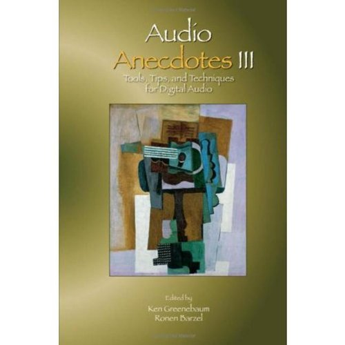 Audio Anecdotes III: Tools, Tips, and Techniques for Digital Audio (v. 3) by A K Peters/CRC Press