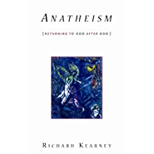 Anatheism: Returning to God After God (Insurrections: Critical Studies in Religion, Politics, and Culture)