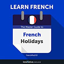 Learn French: The Master Guide to French Holidays for Beginners Audiobook by Innovative Language Learning LLC Narrated by FrenchPod101.com