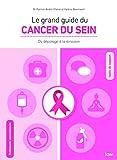 Le grand guide du cancer du sein : Vous accompagner du dépistage à la rémission by