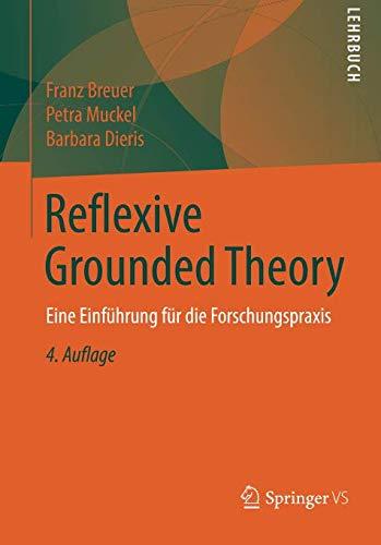 Reflexive Grounded Theory: Eine Einführung für die Forschungspraxis Taschenbuch – 14. September 2018 Franz Breuer Antje Allmers Petra Muckel Barbara Dieris