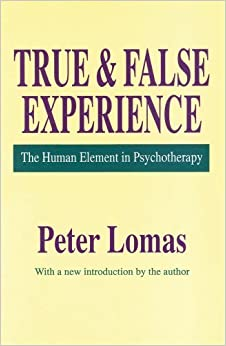 True and False Experience: The Human Element in Psychotherapy (History of Ideas) by Lomas, Peter (1994)