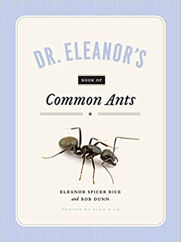 Dr  Eleanor's Book of Common Ants: Eleanor Spicer Rice, Alex