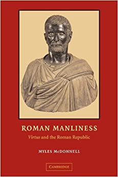 Book Roman Manliness: Virtus and the Roman Republic by Myles McDonnell (2009-09-03)