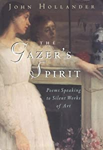 The Gazer's Spirit: Poems Speaking to Silent Works of Art