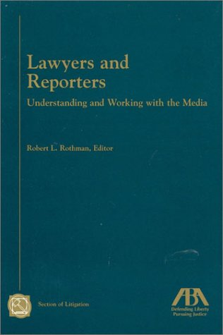 Lawyers and Reporters: Understanding and Working with the Media ebook