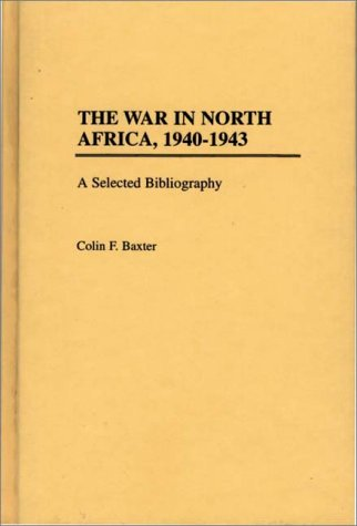 The War in North Africa, 1940-1943: A Selected Bibliography (Bibliographies of Battles and Leaders) by Brand: Greenwood