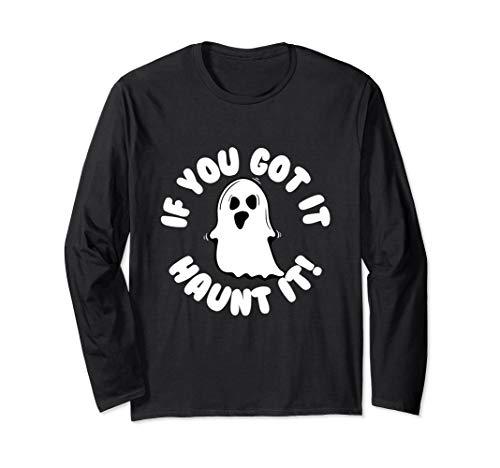 If You Got It Haunt It Funny Halloween Long Sleeve T-Shirt ()