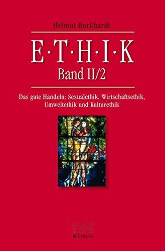 Ethik, Band II/2: Das gute Handeln: Sexualethik, Wirtschaftsethik, Umweltethik und Kulturethik (TVG - Lehrbücher)