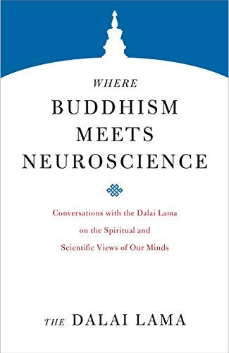 Where Buddhism Meets Neuroscience: Conversations with the Dalai Lama on the Spiritual and Scientific Views of Our Minds (Core Teachings of Dalai Lama Book 3) (English Edition)
