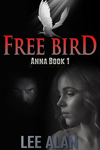 Free Bird: A Romantic Thriller (Anna Series Book 1) by [Alan, Lee]