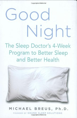 Good Night: The Sleep Doctor's 4-Week Program to Better Sleep and Better Health