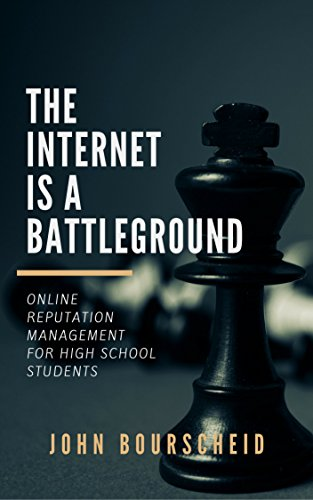 The Internet Is A Battleground: Online Reputation Management for High School Students cover