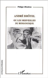 André Dhôtel ou les merveilles du romanesque par Philippe Blondeau