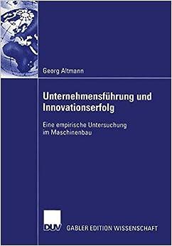Unternehmensführung und Innovationserfolg: Eine empirische Untersuchung im Maschinenbau