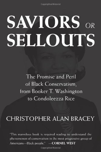 Saviors or Sellouts: The Promise and Peril of Black Conservatism, from Booker T. Washington to Condoleezza Rice