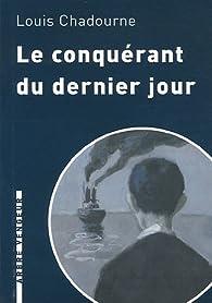 Le conquérant du dernier jour  par Louis Chadourne