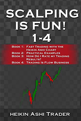 Scalping is Fun! 1-4: Book 1: Fast Trading with the Heikin Ashi chart Book  2: Practical Examples Book 3: How Do I Rate my Trading Results? Book 4: