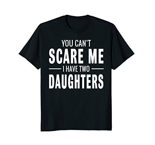Mens You Cant Scare Me I Have Two Daughters T Shirt 2Xl Black
