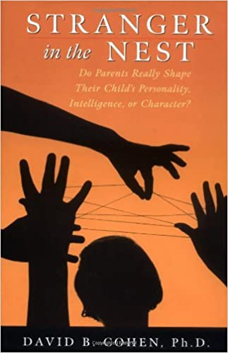 Stranger in the Nest: Do Parents Really Shape Their Child's Personality,  Intelligence, or Character?: David B. Cohen: 9780471319221: Amazon.com:  Books