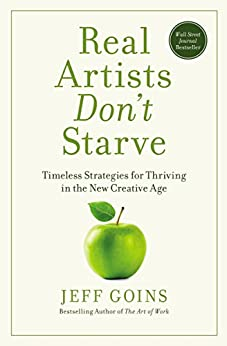 Real Artists Don't Starve: Timeless Strategies for Thriving in the New Creative Age by [Goins, Jeff]
