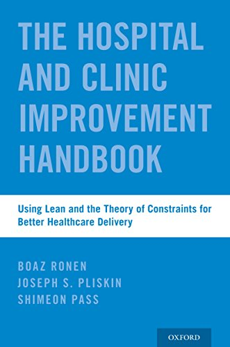 The Hospital and Clinic Improvement Handbook: Using Lean and the Theory of Constraints for Better Healthcare Delivery (English Edition)