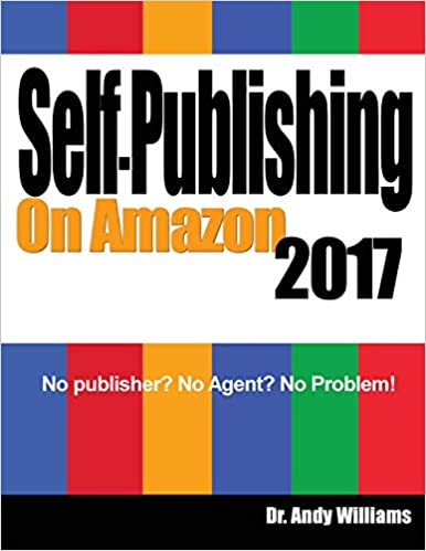 Self-Publishing on Amazon 2017: No publisher? No Agent? No ...