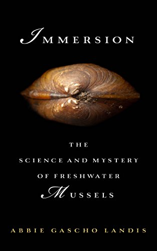 Immersion  The Science And Mystery Of Freshwater Mussels