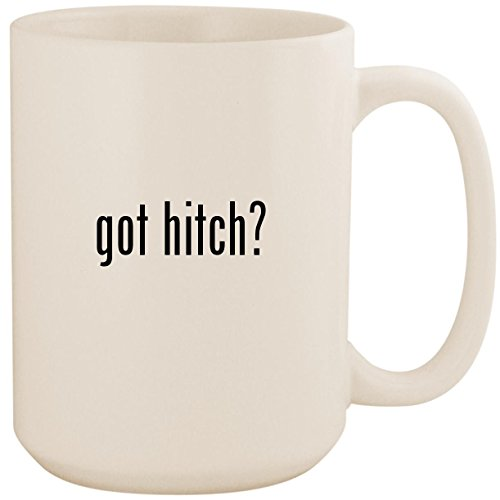 got hitch? - White 15oz Ceramic Coffee Mug Cup