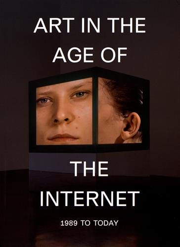 Read Online Art in the Age of the Internet, 1989 to Today PDF