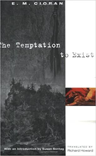 the temptation to exist e m cioran richard howard  the temptation to exist e m cioran richard howard 9780226106755 com books