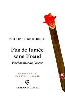 Pas de fumée sans Freud : Psychanalyse du fumeur par Grimbert