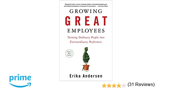 Growing Great Employees: Turning Ordinary People into ...
