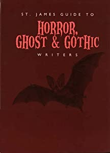 St. James Guide to Horror, Ghost & Gothic Writers Edition 1. (St. James Guide to Writers Series)