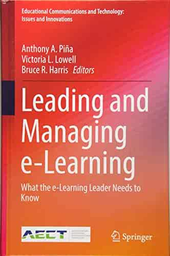 Leading and Managing e-Learning: What the e-Learning Leader Needs to Know (Educational Communications and Technology: Issues and Innovations)