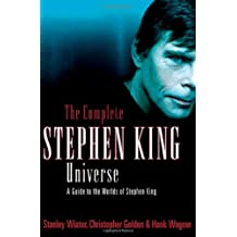 The Complete Stephen King Universe: A Guide to the Worlds of Stephen King