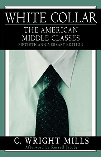 White Collar: The American Middle Classes (C Wright Mills And The Power Elite)
