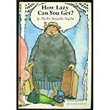 how lazy can you get - How Lazy Can You Get 1st edition by Naylor, Phyllis Reynolds published by Atheneum Hardcover