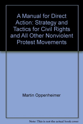 A Manual for Direct Action: Strategy and Tactics for Civil Rights and All Other Nonviolent Protest Movements