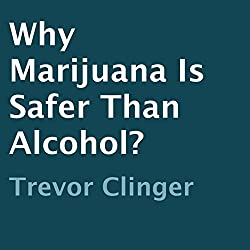 Why Marijuana Is Safer than Alcohol?