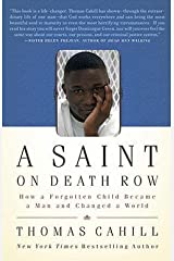 Thomas Cahill: A Saint on Death Row : How a Forgotten Child Became a Man and Changed a World (Paperback); 2010 Edition Paperback