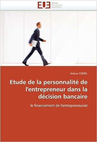 Lire en ligne Etude de la personnalité de l'entrepreneur dans la décision bancaire: le financement de l'entrepreneuriat pdf