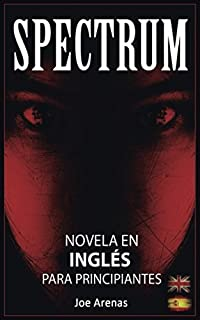 Spectrum: Novela de Terror en Inglés para Principiantes con Textos Paralelos (Bilingüe: Inglés