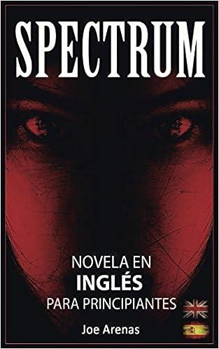 Spectrum: Novela de Terror en Inglés para Principiantes con Textos Paralelos Bilingüe: Inglés - Español Novelas en Inglés: Amazon.es: Joe Arenas: Libros