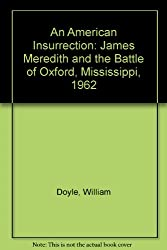 An American Insurrection: James Meredith and the Battle of Oxford, Mississippi, 1962