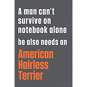A man can't survive on notebook alone he also needs an American Hairless Terrier: For American Hairless Terrier Dog Fans 24